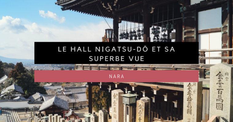 <h1>[Nara] Le hall Nigatsu-dô et sa superbe vue sur la ville</h1>