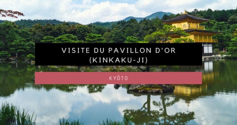 <h1>[Kyôto] Visite du Pavillon d'or (Kinkaku-ji)</h1>