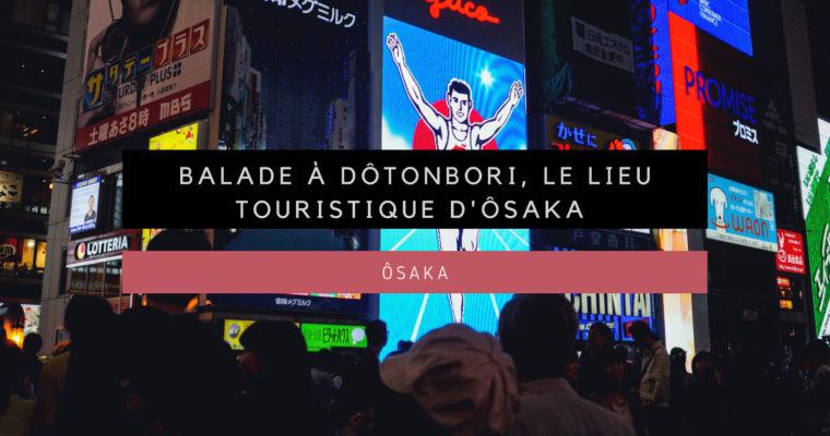 <h1>[Ôsaka] Balade à Dôtonbori, la rue populaire d'Ôsaka</h1>