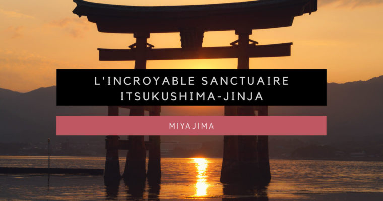 <h1>[Miyajima] Le sanctuaire Itsukushima et son incroyable Torii</h1>