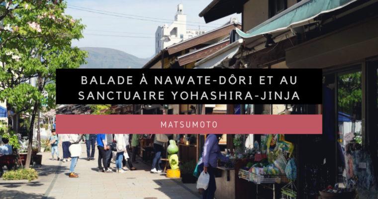 [Matsumoto] Balade à Nawate-dôri et au Sanctuaire Yohashira-jinja