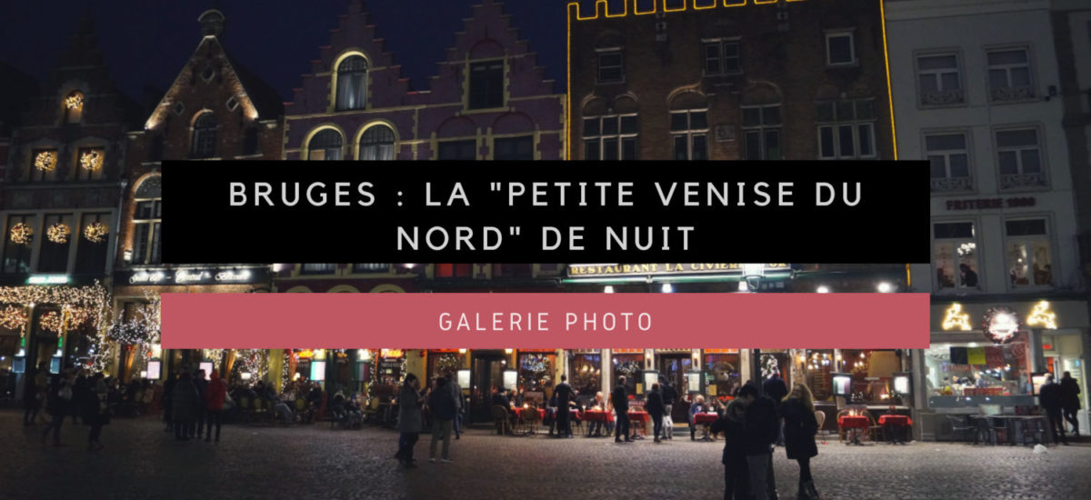 """Galerie Photo : Bruges, la """"Petite Venise du Nord"""" de nuit"""