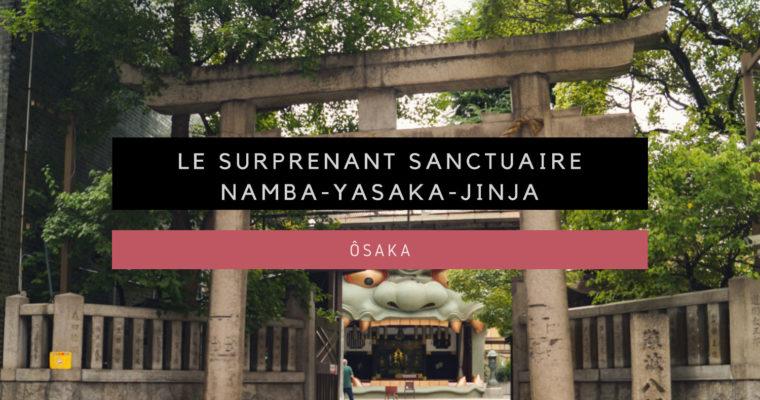 <h1>[Ôsaka] Le Sanctuaire Namba Yasaka Jinja à la tête de lion</h1>