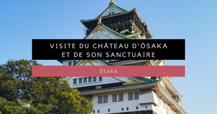 <h1>[Ôsaka] Visite du Château d'Ôsaka et de son sanctuaire</h1>