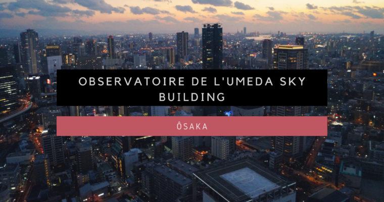 <h1>[Ôsaka] Observatoire de l'Umeda Sky Building</h1>