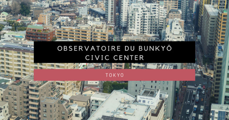 <h1>[Tokyo] Observatoire du Bunkyô Civic Center</h1>