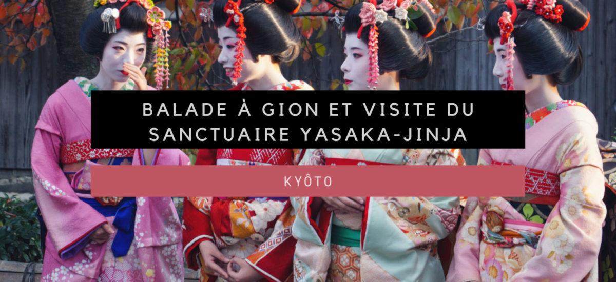 [Kyôto] Balade à Gion et visite du sanctuaire Yasaka-jinja