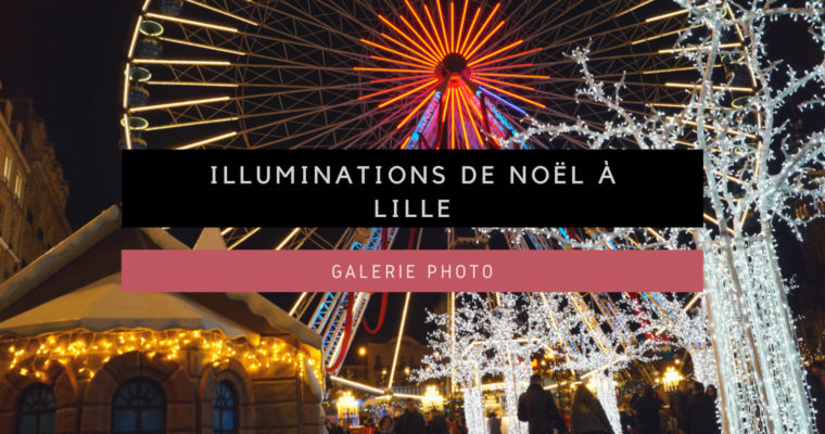 <h1>[Galerie Photo] Illuminations de Noël à Lille</h1>
