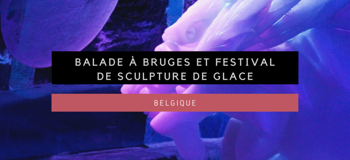 [Belgique] Balade à Bruges et Festival de sculpture de glace