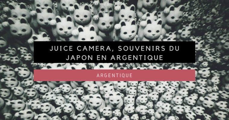 <h1>[Argentique] Juice Camera, souvenirs du Japon en Argentique</h1>