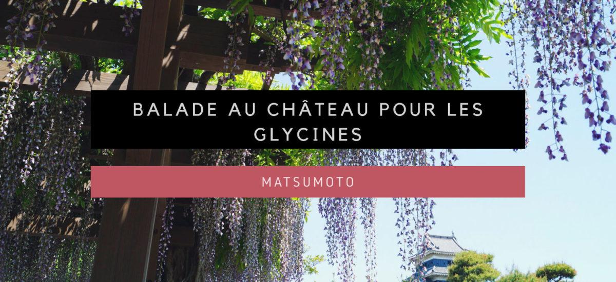 [Matsumoto] Balade au Château de Matsumoto pour les Glycines