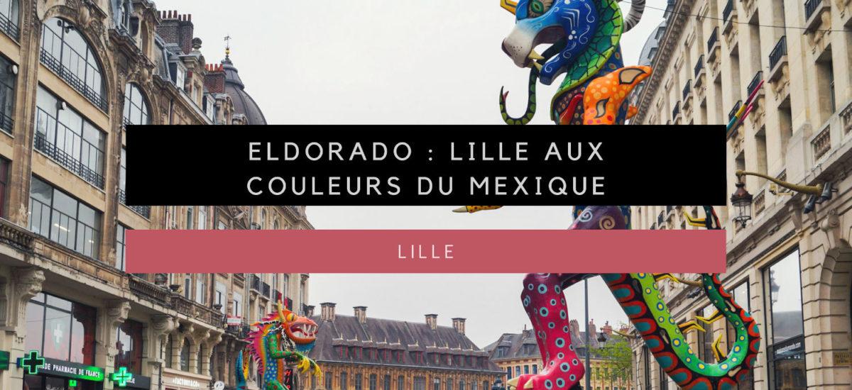 [Lille] Eldorado, Lille aux couleurs du Mexique