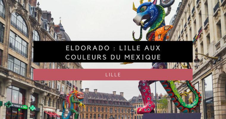 <h1>[Lille] Eldorado, Lille aux couleurs du Mexique</h1>