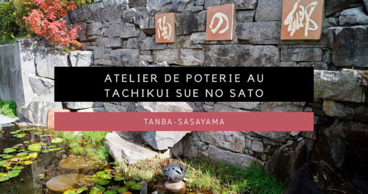 <h1>[Tanba-Sasayama] Atelier de poterie au village Tachikui Sue no Sato</h1>