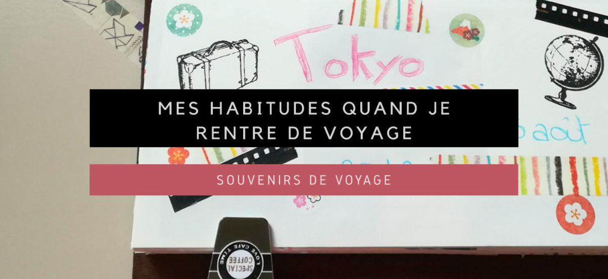 [Souvenirs de Voyage] Mes habitudes quand je rentre de voyage