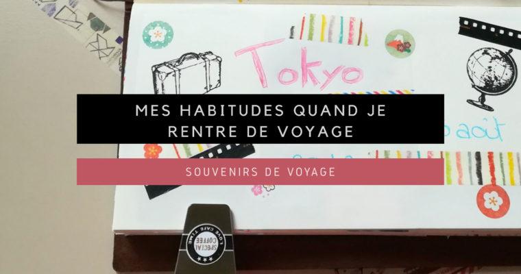 <h1>[Souvenirs de Voyage] Mes habitudes quand je rentre de voyage</h1>