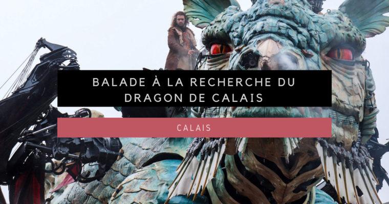 <h1>[Hauts-de-France] Balade à la recherche du dragon de Calais</h1>
