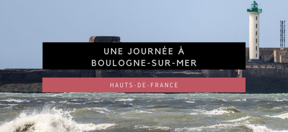 [Hauts-De-France] Une journée à Boulogne-sur-Mer