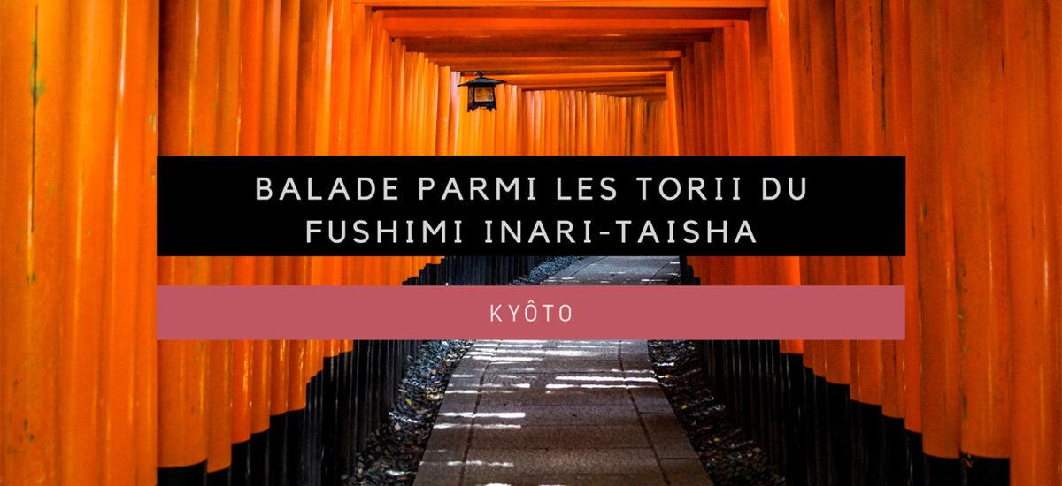 [Kyôto] Balade parmi les torii du sanctuaire Fushimi-Inari Taisha
