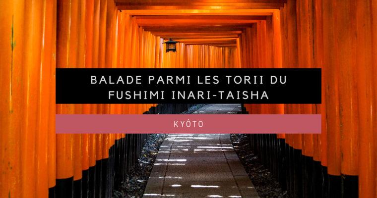 <h1>[Kyôto] Balade parmi les torii du sanctuaire Fushimi-Inari Taisha</h1>