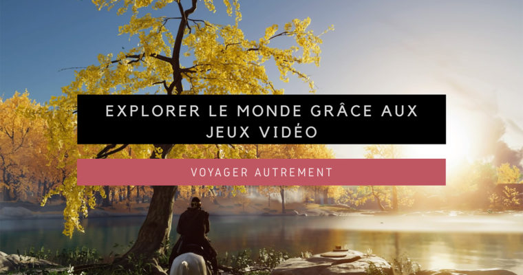 <h1>[Voyager autrement] Explorer le monde grâce aux Jeux Vidéo</h1>