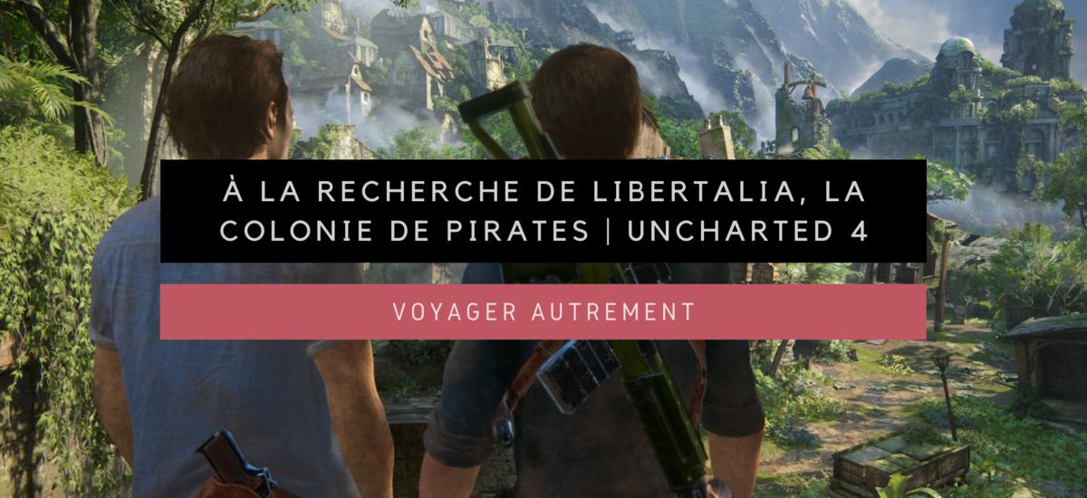 [Voyager Autrement] À la recherche de Libertalia, la mythique colonie de pirates | Uncharted 4