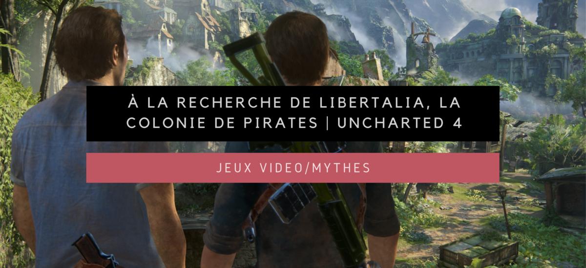 [Jeux vidéo/Mythes] À la recherche de Libertalia, la mythique colonie de pirates | Uncharted 4