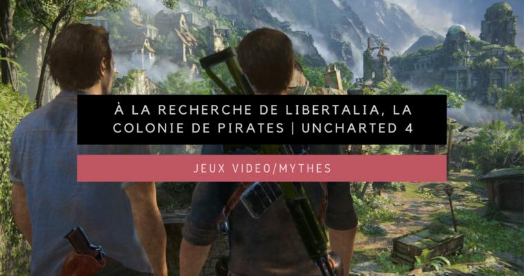 <h1>[Jeux vidéo/Mythes] À la recherche de Libertalia, la mythique colonie de pirates | Uncharted 4</h1>