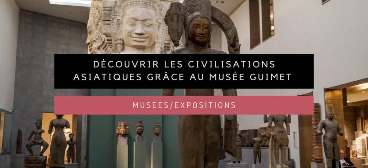 [Musées/Expositions] Découvrir les civilisations asiatiques grâce au Musée Guimet