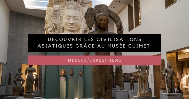 <h1>[Musées/Expositions] Découvrir les civilisations asiatiques grâce au Musée Guimet</h1>