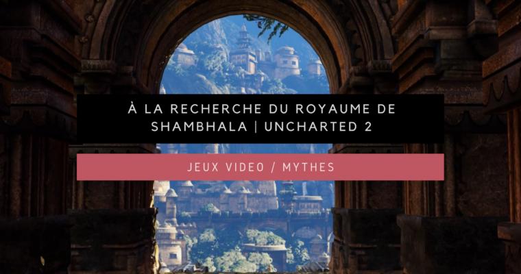 <h1>[Jeux vidéo/Mythes] À la recherche du royaume de Shambhala | Uncharted 2</h1>