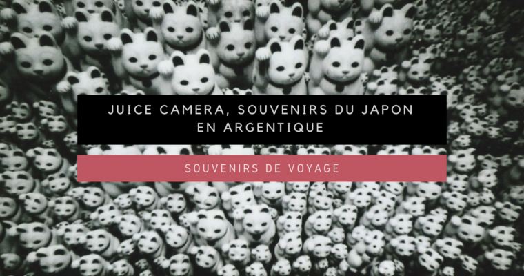 <h1>[Souvenirs de Voyage] Juice Camera, souvenirs du Japon en Argentique</h1>